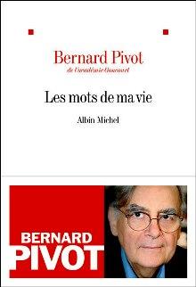 Bernard Pivot : Les mots de ma vie. Albin Michel